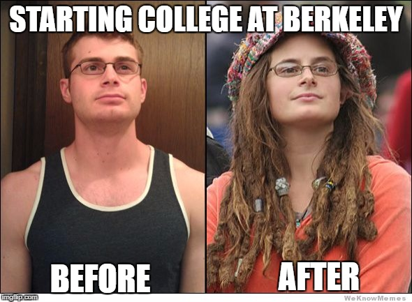 STARTING COLLEGE AT BERKELEY BEFORE AFTER | image tagged in memes,uc berkeley,college liberal,college life,goofy stupid liberal college student,transgender | made w/ Imgflip meme maker