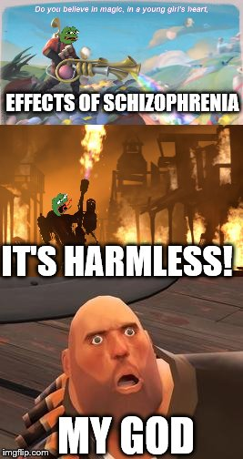 Pyro's Delusions | EFFECTS OF SCHIZOPHRENIA IT'S HARMLESS! MY GOD | image tagged in tf2,tf2 heavy,memes,funny,funny memes | made w/ Imgflip meme maker