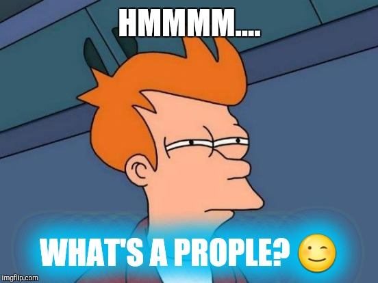 Futurama Fry Meme | HMMMM.... WHAT'S A PROPLE?  | image tagged in memes,futurama fry | made w/ Imgflip meme maker