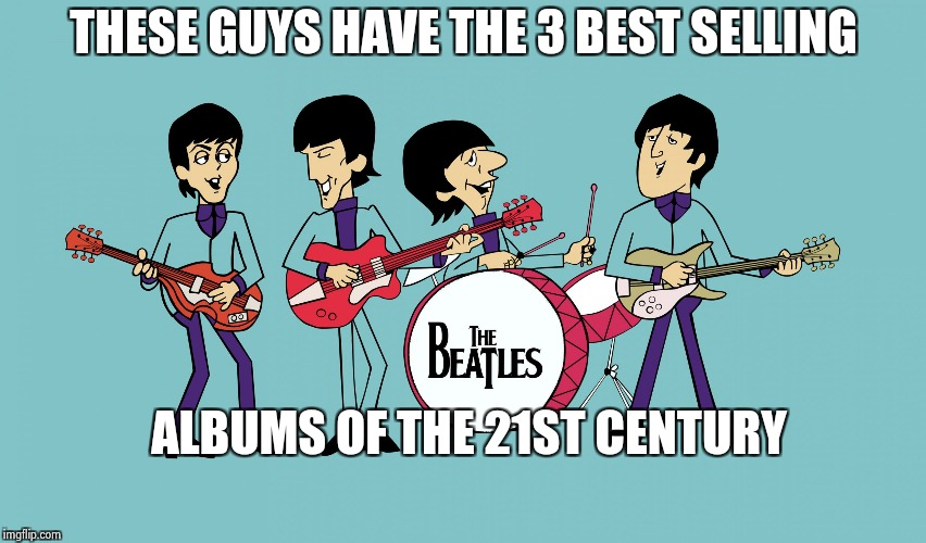 THESE GUYS HAVE THE 3 BEST SELLING ALBUMS OF THE 21ST CENTURY | image tagged in beatles cartoon | made w/ Imgflip meme maker