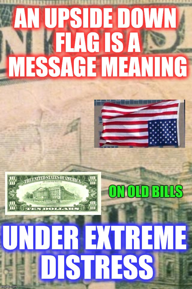 Who owns the Federal Reserve? |  AN UPSIDE DOWN FLAG IS A MESSAGE MEANING; ON OLD BILLS; UNDER EXTREME DISTRESS | image tagged in true,federal reserve,money,bullshit,media lies,lies | made w/ Imgflip meme maker