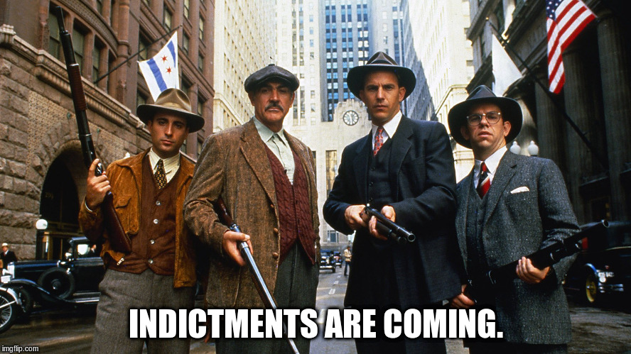 INDICTMENTS ARE COMING. | image tagged in the untouchables armed | made w/ Imgflip meme maker
