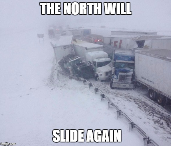 Winter is coming | THE NORTH WILL SLIDE AGAIN | image tagged in funny memes,memes,winter is coming,winter is here,winter,cold weather | made w/ Imgflip meme maker