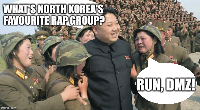Kim Jong Un - What is North Korea's Favourite Rap Group? | WHAT'S NORTH KOREA'S FAVOURITE RAP GROUP? RUN, DMZ! | image tagged in north korea cry,kim jong un,rap,dmz,defector | made w/ Imgflip meme maker