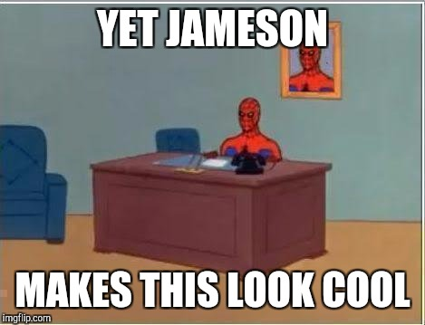 Spiderman Computer Desk Meme | YET JAMESON MAKES THIS LOOK COOL | image tagged in memes,spiderman computer desk,spiderman | made w/ Imgflip meme maker