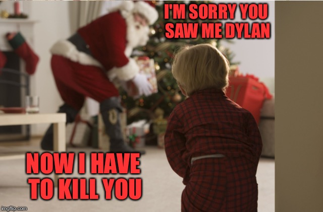 turkey day over means open season on Xmas memes | I'M SORRY YOU SAW ME DYLAN NOW I HAVE TO KILL YOU | image tagged in xmas,christmas,santa,santa claus,anonymous | made w/ Imgflip meme maker