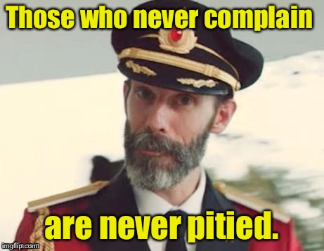 If you did not complain about this meme by comment, you shall not be pitied. | Those who never complain are never pitied. | image tagged in captain obvious,pity,no complaint,irony | made w/ Imgflip meme maker