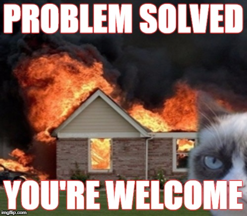 PROBLEM SOLVED YOU'RE WELCOME | made w/ Imgflip meme maker