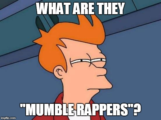 "Futurama Fry Meme | WHAT ARE THEY ""MUMBLE RAPPERS""? 
