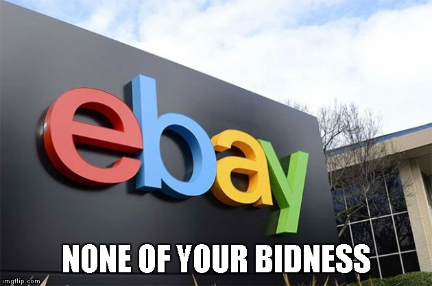 ebay | NONE OF YOUR BIDNESS | image tagged in memes,ebay,bid | made w/ Imgflip meme maker