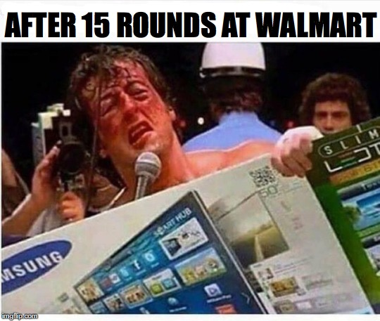 That Champ Again | AFTER 15 ROUNDS AT WALMART | image tagged in rocky balboa,black friday | made w/ Imgflip meme maker