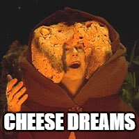 CHEESE DREAMS | made w/ Imgflip meme maker
