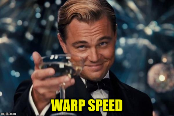 Leonardo Dicaprio Cheers Meme | WARP SPEED | image tagged in memes,leonardo dicaprio cheers | made w/ Imgflip meme maker