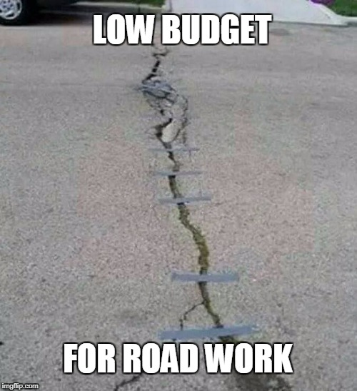 low budget road repair  | LOW BUDGET FOR ROAD WORK | image tagged in low budget,duct tape | made w/ Imgflip meme maker