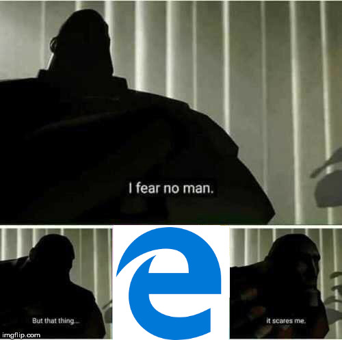 It's the spawn of the demon before it... | image tagged in i fear no man,microsoft edge,internet explorer,team fortress 2 | made w/ Imgflip meme maker