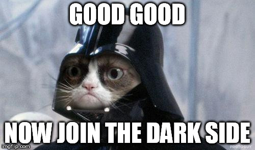 GOOD GOOD NOW JOIN THE DARK SIDE | made w/ Imgflip meme maker