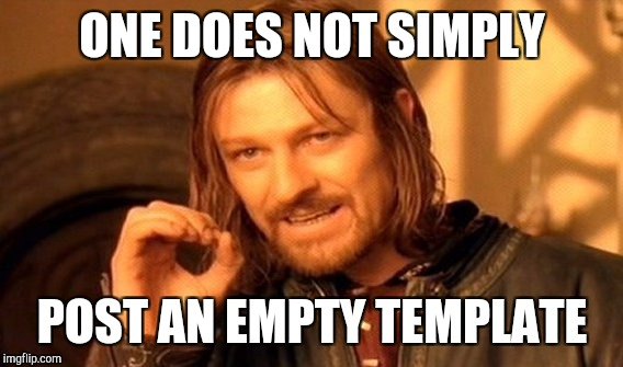 One Does Not Simply Meme | ONE DOES NOT SIMPLY POST AN EMPTY TEMPLATE | image tagged in memes,one does not simply | made w/ Imgflip meme maker