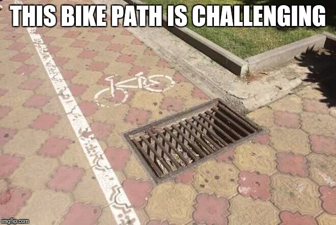 Stay on the right path | THIS BIKE PATH IS CHALLENGING | image tagged in bike path,pipe_picasso | made w/ Imgflip meme maker