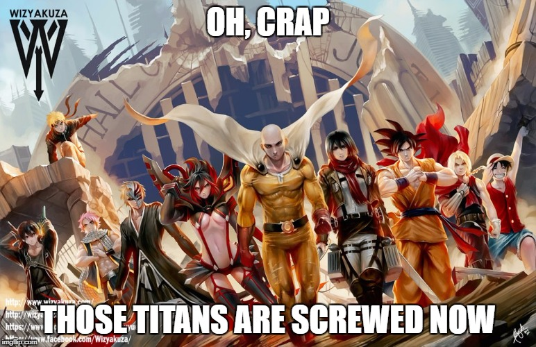 OH, CRAP THOSE TITANS ARE SCREWED NOW | image tagged in anime justice league | made w/ Imgflip meme maker