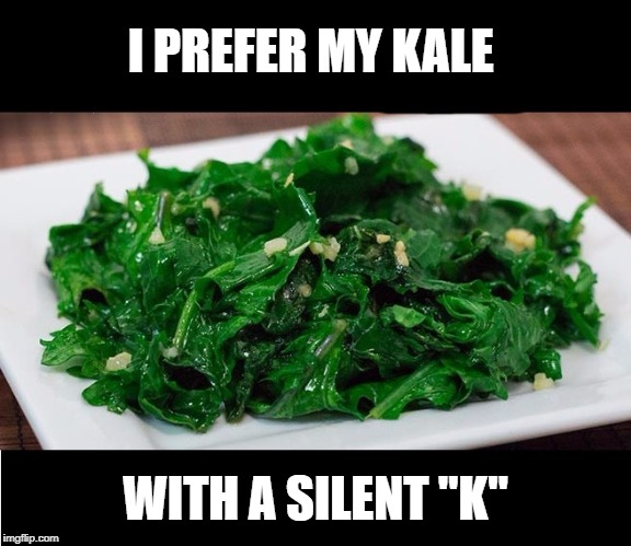 "I PREFER MY KALE WITH A SILENT ""K"" 