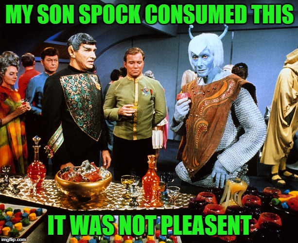 MY SON SPOCK CONSUMED THIS IT WAS NOT PLEASENT | made w/ Imgflip meme maker