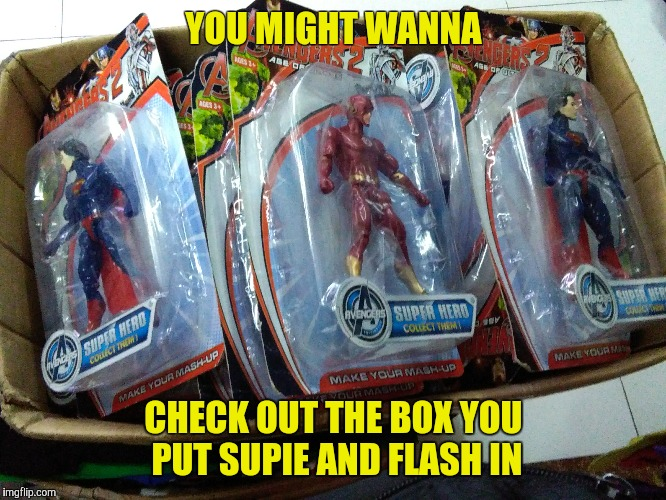 DC or MARVEL? |  YOU MIGHT WANNA; CHECK OUT THE BOX YOU PUT SUPIE AND FLASH IN | image tagged in superman,the flash,dc comics,marvel,superheroes,superhero | made w/ Imgflip meme maker