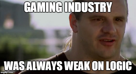 GAMING INDUSTRY WAS ALWAYS WEAK ON LOGIC | made w/ Imgflip meme maker