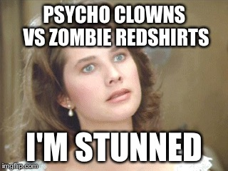 PSYCHO CLOWNS VS ZOMBIE REDSHIRTS I'M STUNNED | made w/ Imgflip meme maker