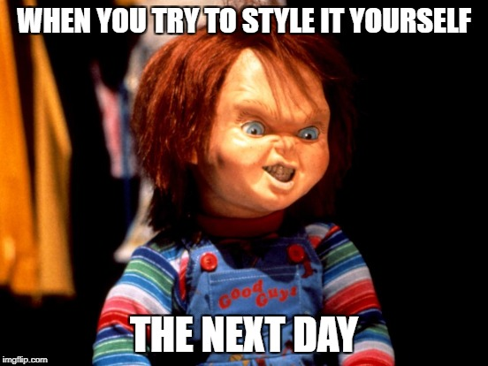 WHEN YOU TRY TO STYLE IT YOURSELF THE NEXT DAY | made w/ Imgflip meme maker