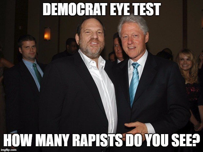 Harvey Weinstein Bill Clinton | DEMOCRAT EYE TEST HOW MANY RAPISTS DO YOU SEE? | image tagged in harvey weinstein bill clinton | made w/ Imgflip meme maker