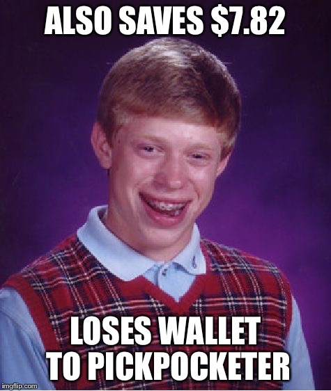 Bad Luck Brian Meme | ALSO SAVES $7.82 LOSES WALLET TO PICKPOCKETER | image tagged in memes,bad luck brian | made w/ Imgflip meme maker