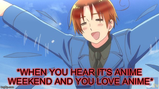Anime weekend, an UnbreakLP, PowerMetalhead and isayisay event on Nov 25-27 | *WHEN YOU HEAR IT'S ANIME WEEKEND AND YOU LOVE ANIME* | image tagged in aph italy,anime weekend,hetalia | made w/ Imgflip meme maker