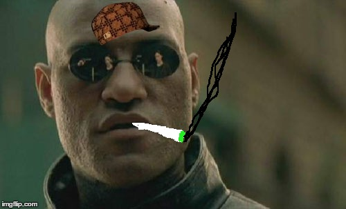 Matrix Morpheus Meme | image tagged in memes,matrix morpheus,scumbag | made w/ Imgflip meme maker