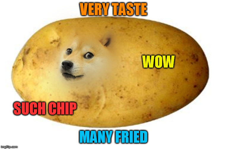 VERY TASTE MANY FRIED WOW SUCH CHIP | made w/ Imgflip meme maker