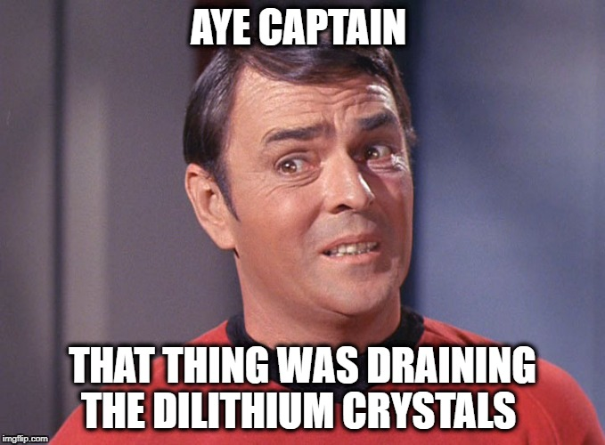 AYE CAPTAIN THAT THING WAS DRAINING THE DILITHIUM CRYSTALS | made w/ Imgflip meme maker