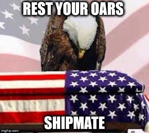 REST YOUR OARS SHIPMATE | image tagged in riip | made w/ Imgflip meme maker