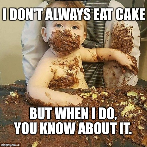 Cake | I DON'T ALWAYS EAT CAKE BUT WHEN I DO, YOU KNOW ABOUT IT. | image tagged in the most interesting man in the world | made w/ Imgflip meme maker