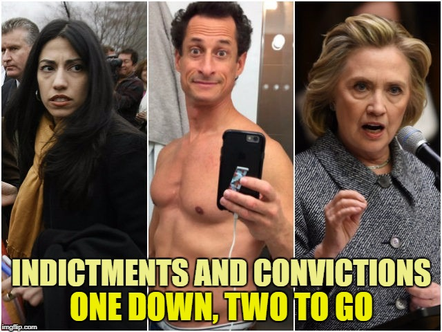 Just a matter of time... like 10 to 20 years in prison | INDICTMENTS AND CONVICTIONS ONE DOWN, TWO TO GO | image tagged in hillary clinton,huma abedin,anthony weiner,memes,political meme,trump | made w/ Imgflip meme maker