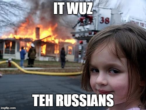 fire girl | IT WUZ TEH RUSSIANS | image tagged in fire girl | made w/ Imgflip meme maker