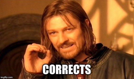 One Does Not Simply Meme | CORRECTS | image tagged in memes,one does not simply | made w/ Imgflip meme maker