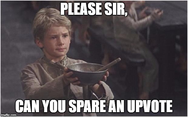 Bean's Memes | PLEASE SIR, CAN YOU SPARE AN UPVOTE | image tagged in oliver twist please sir | made w/ Imgflip meme maker