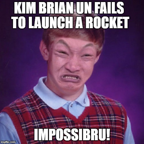 Bean's Memes | KIM BRIAN UN FAILS TO LAUNCH A ROCKET IMPOSSIBRU! | image tagged in bad luck brian impossibru | made w/ Imgflip meme maker