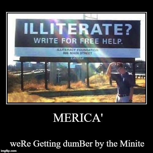 MERICA' | weRe Getting dumBer by the Minite | image tagged in funny,demotivationals,memes,america,smart | made w/ Imgflip demotivational maker
