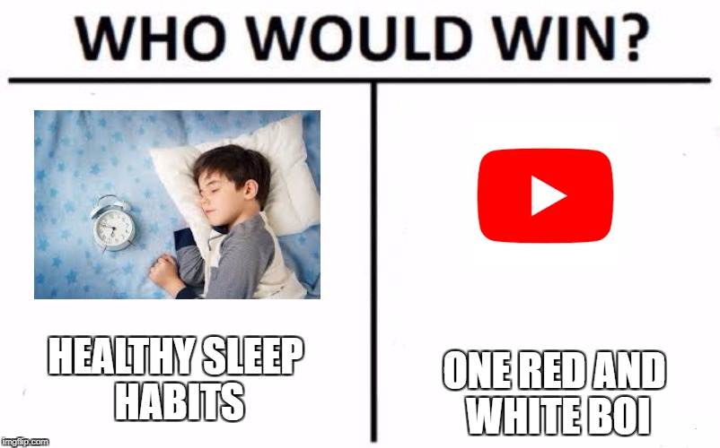 Who Would Win? Meme | HEALTHY SLEEP HABITS ONE RED AND WHITE BOI | image tagged in who would win | made w/ Imgflip meme maker