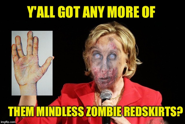 Y'ALL GOT ANY MORE OF THEM MINDLESS ZOMBIE REDSKIRTS? | made w/ Imgflip meme maker