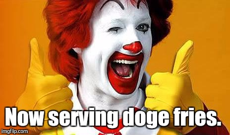 Now serving doge fries. | made w/ Imgflip meme maker