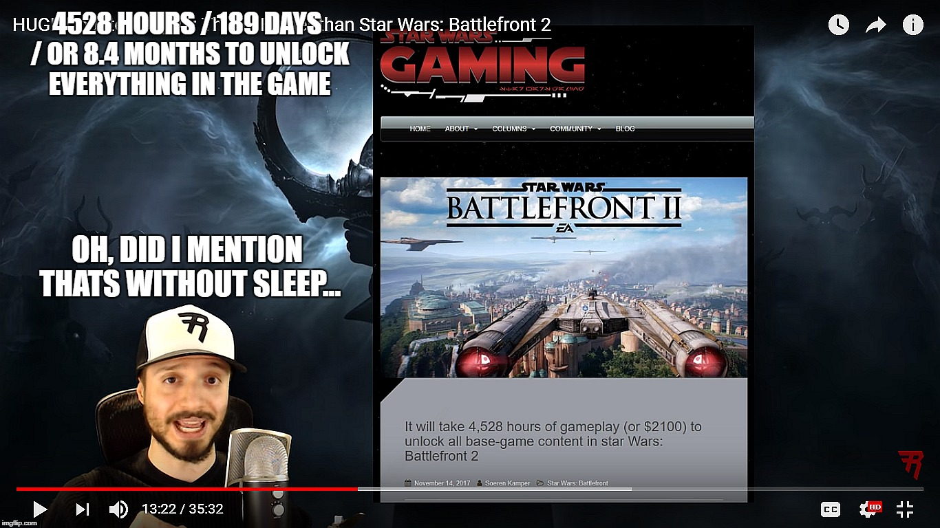4528 HOURS / 189 DAYS / OR 8.4 MONTHS TO UNLOCK EVERYTHING IN THE GAME; OH, DID I MENTION THATS WITHOUT SLEEP... | image tagged in starwars battlefront 2,star wars,online gaming,gaming,ea,xbox one | made w/ Imgflip meme maker