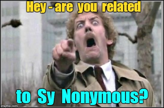 Hey - are  you  related to  Sy  Nonymous? | made w/ Imgflip meme maker
