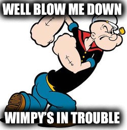 WELL BLOW ME DOWN WIMPY'S IN TROUBLE | made w/ Imgflip meme maker