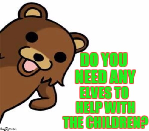 DO YOU NEED ANY ELVES TO HELP WITH THE CHILDREN? | made w/ Imgflip meme maker